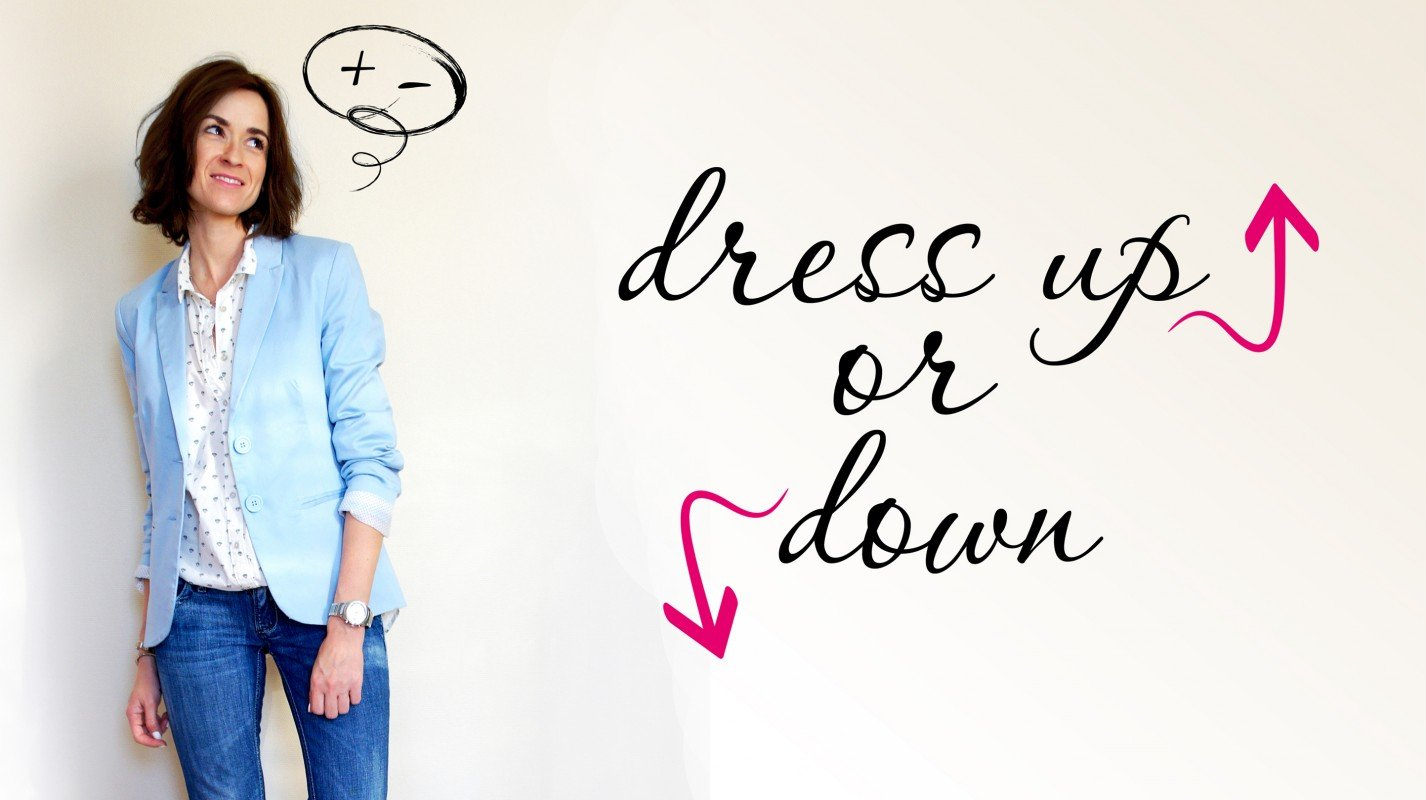 DRESS UP or DOWN